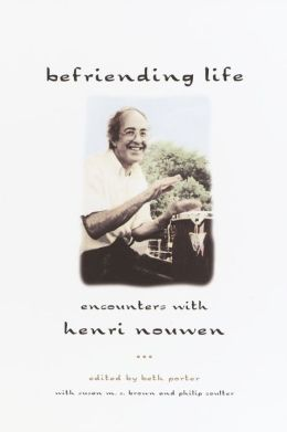 Befriending Life: Encounters with Henri Nouen Nouwen