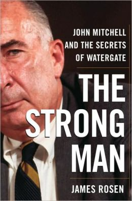 The Strong Man: John Mitchell and the Secrets of Watergate