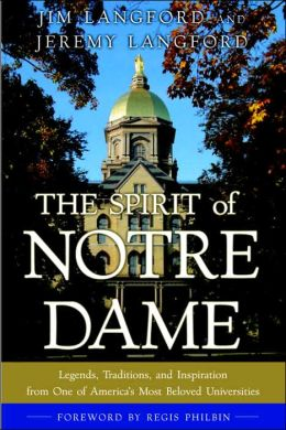 Spirit of Notre Dame: Legends, Traditions, and Inspiration from One of America's Most Beloved Universities