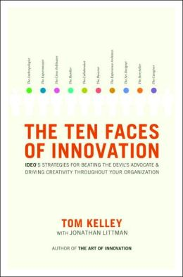 The Ten Faces of Innovation: Ideo's Strategies for Beating the Devil's Advocate & Driving Creativity Throughout Your Organization