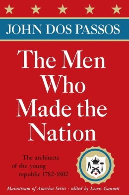 The Men Who Made the Nation: The Architects of the Young Republic, 1782-1802