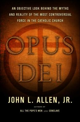 Opus Dei: The First Objective Look behind the Myths and Reality of the Most Controversial Force in the Catholic Church