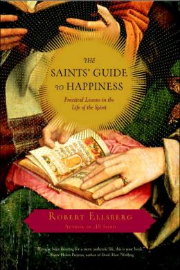 Saints' Guide to Happiness: Practical Lessons in the Life of the Spirit