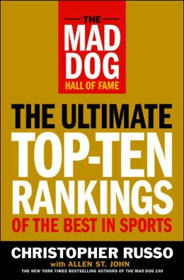 Mad Dog Hall of Fame: The Ultimate Top-Ten Rankings of the Best in Sports