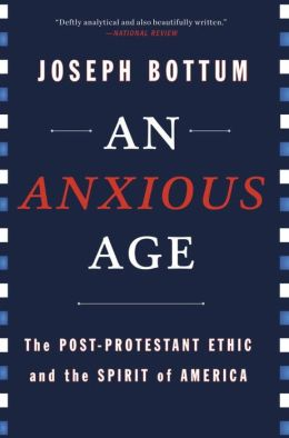 An Anxious Age: The Post-Protestant Ethic and Spirit of America