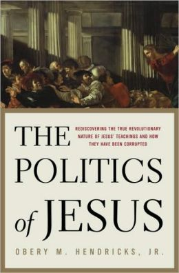 Politics of Jesus: Rediscovering the True Revolutionary Nature of Jesus' Teachings and How They Have Been Corrupted