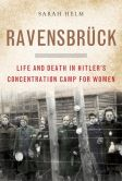 Book Cover Image. Title: Ravensbruck:  Life and Death in Hitler's Concentration Camp for Women, Author: Sarah Helm