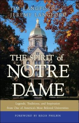 The Spirit of Notre Dame: Legends, Traditions, and Inspiration from One of America#s Most Beloved Universities