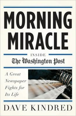 Morning Miracle: Inside the Washington Post A Great Newspaper Fights for Its Life