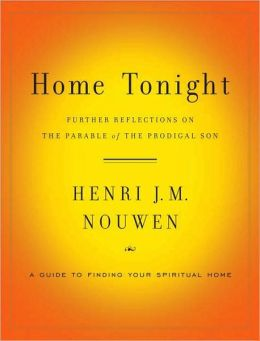 Home Tonight: Further Reflections on the Parable of the Prodigal Son