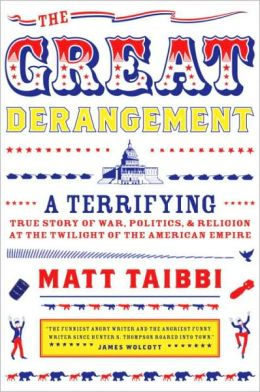 Great Derangement: A Terrifying True Story of War, Politics, and Religion at the Twilight of the American Empire