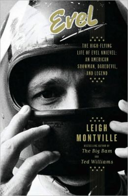 Evel: The High-Flying Life of Evel Knievel: American Showman, Daredevil, and Legend