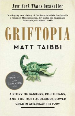 Griftopia: A Story of Bankers, Politicians, and the Most Audacious Power Grab in American History