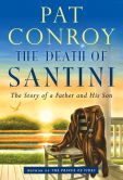 Book Cover Image. Title: The Death of Santini:  The Story of a Father and His Son, Author: Pat Conroy