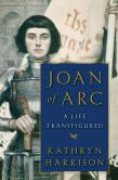 Book Cover Image. Title: Joan of Arc:  A Life Transfigured, Author: Kathryn Harrison