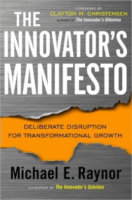The Innovator's Manifesto: Deliberate Disruption for Transformational Growth