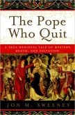 Book Cover Image. Title: The Pope Who Quit:  A True Medieval Tale of Mystery, Death, and Salvation, Author: Jon M. Sweeney