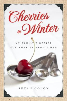 Cherries in Winter: My Family's Recipe for Hope in Hard Times