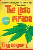 Book Cover Image. Title: The Last Pirate:  A Father, His Son, and the Golden Age of Marijuana, Author: Tony Dokoupil