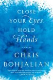 Book Cover Image. Title: Close Your Eyes, Hold Hands, Author: Chris Bohjalian