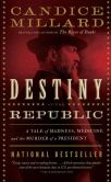 Book Cover Image. Title: Destiny of the Republic:  A Tale of Madness, Medicine and the Murder of a President, Author: Candice Millard