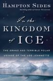Book Cover Image. Title: In the Kingdom of Ice:  The Grand and Terrible Polar Voyage of the USS Jeannette, Author: Hampton Sides