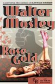 Rose Gold: an Easy Rawlins mystery by Walter Mosley