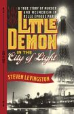 Book Cover Image. Title: Little Demon in the City of Light:  A True Story of Murder and Mesmerism in Belle Epoque Paris, Author: Steven Levingston