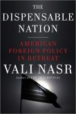 Book Cover Image. Title: The Dispensable Nation:  American Foreign Policy in Retreat, Author: Vali Nasr