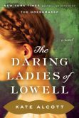 Book Cover Image. Title: The Daring Ladies of Lowell:  A Novel, Author: Kate Alcott