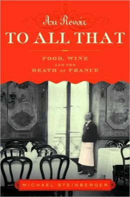 Au Revoir to All That: Food, Wine, and the Decline of France