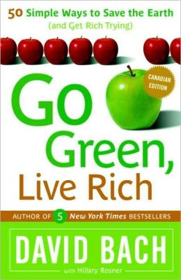 Go Green, Live Rich: 50 Simple Ways to Save the Earth and Get Rich Trying (Canadian Edition)