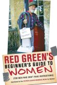 Book Cover Image. Title: Red Green's Beginner's Guide to Women, Author: Red Green
