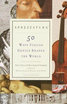 Sprezzatura: 50 Ways That Italian Genius Shaped the World
