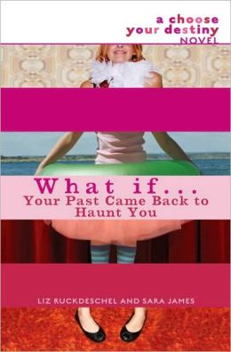 What If . . . Your Past Came Back to Haunt You (Choose Your Destiny Series)