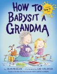 Book Cover Image. Title: How to Babysit a Grandma, Author: Jean Reagan