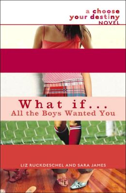 What If . . . All the Boys Wanted You (Choose Your Destiny Series)