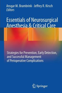 Essentials of Neurosurgical Anesthesia & Critical Care: Strategies for Prevention, Early Detection, and Successful Management of Perioperative Complications