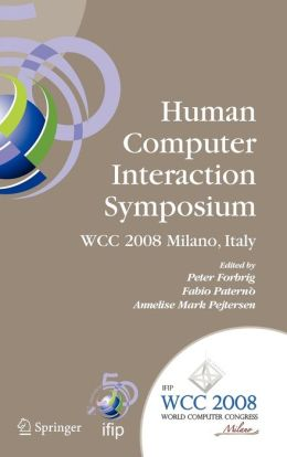 Human-Computer Interaction Symposium: IFIP 20th World Computer Congress, Proceedings of the 1st TC 13 Human-Computer Interaction Symposium (HCIS 2008), September 7-10, 2008, Milano, Italy