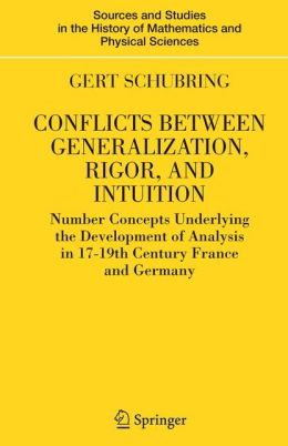 Conflicts Between Generalization, Rigor, and Intuition: Number Concepts Underlying the Development of Analysis in 17th-19th Century France and Germany