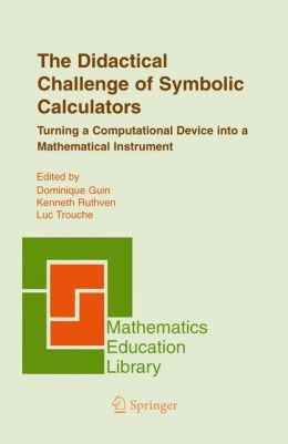 The Didactical Challenge of Symbolic Calculators: Turning a Computational Device into a Mathematical Instrument