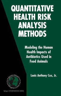 Quantitative Health Risk Analysis Methods: Modeling the Human Health Impacts of Antibiotics Used in Food Animals