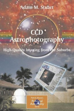 CCD Astrophotography: High-Quality Imaging from the Suburbs