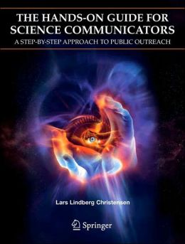 The Hands-On Guide for Science Communicators: A Step-by-Step Approach to Public Outreach