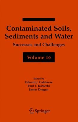 Contaminated Soils, Sediments and Water Volume 10: Successes and Challenges