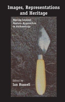Images, Representations and Heritage: Moving beyond Modern Approaches to Archaeology