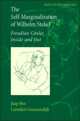 The Self-Marginalization of Wilhelm Stekel: Freudian Circles Inside and Out