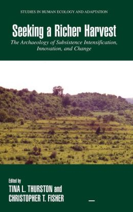 Seeking a Richer Harvest: The Archaeology of Subsistence Intensification, Innovation, and Change