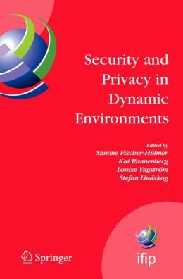 Security and Privacy in Dynamic Environments: Proceedings of the IFIP TC-11 21st International Information Security Conference (SEC 2006), 22-24 May 2006, Karlstad, Sweden