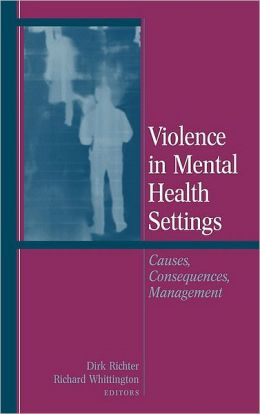 Violence in Mental Health Settings: Causes, Consequences, Management